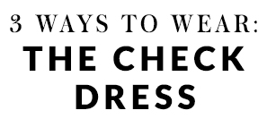 Check out our 3 favourite ways to wear the check dress