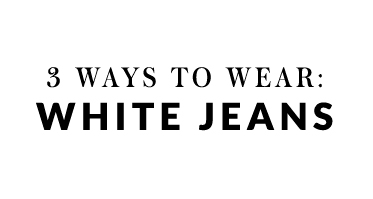 3 Ways To Wear: White Jeans