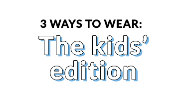 3 Ways To Wear: The Kids' Edition
